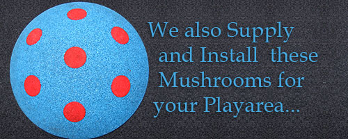 We also Supply and Install thes Mushrooms for your Playarea